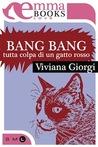 Bang Bang. Tutta colpa di un gatto rosso by Viviana Giorgi