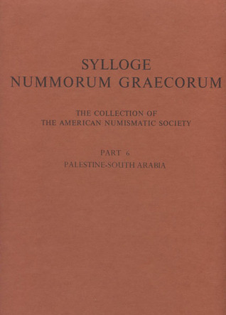 Sylloge Nummorum Graecorum: The Collection of the American Numismatic Society, Part 6: Palestine-South Arabia