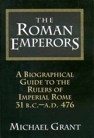 The Roman Emperors: A Biographical Guide to the Rulers of Imperial Rome, 31 BC-476