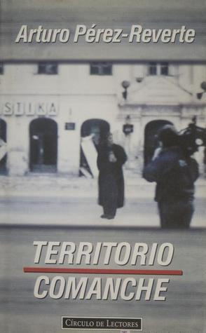 Territorio comanche by Arturo Pérez-Reverte