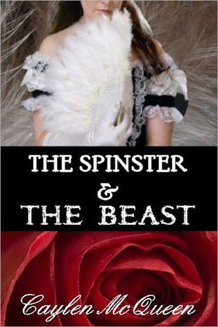 The Spinster & The Beast by Caylen McQueen