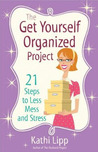 The Get Yourself Organized Project by Kathi Lipp