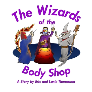 The Wizards of the Body Shop by Eric B. Thomasma