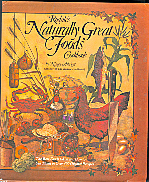 Rodale's Naturally Great Foods Cookbook: The Best Foods to Use and How to Use Them in over 400 Original Recipes