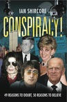 Conspiracy!: 49 Reasons to Doubt, 50 Reasons to Believe