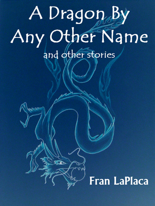 A Dragon By Any Other Name and Other Stories