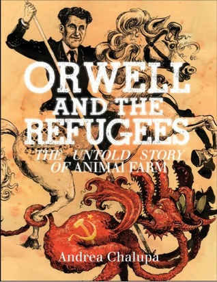 Orwell and the Refugees: The Untold Story of Animal Farm