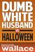 Dumb White Husband vs. Halloween