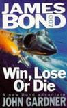 Win, Lose or Die (John Gardner's Bond, #8)