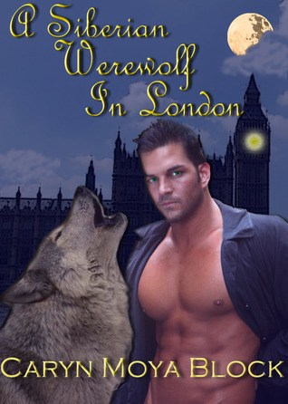 A Siberian Werewolf in London by Caryn Moya Block
