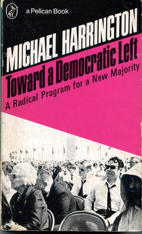 Toward a Democratic Left: A Radical Program for a New Majority