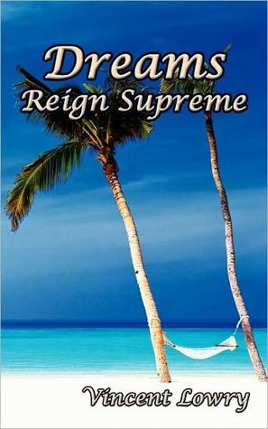 Dreams Reign Supreme by Vincent Lowry