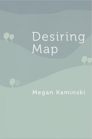 Desiring Map by Megan Kaminski