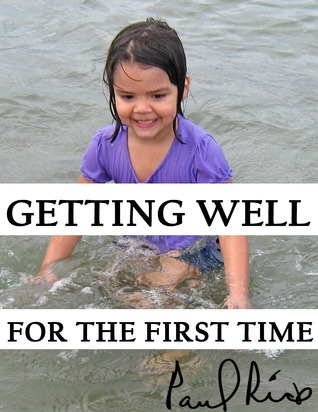 Getting Well for the First Time by Paul F. Rice