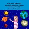 Astronaut Gabriella Explores the Solar System (Gabriella Books, #5)
