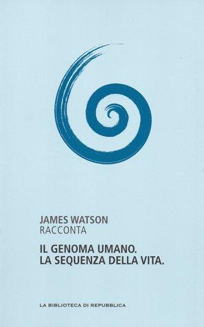 Il genoma umano. La sequenza della vita