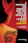 A Rapariga Que Sonhava com Uma Lata de Gasolina e Um Fósforo by Stieg Larsson
