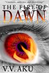 The Fire of Dawn by V.V. Aku