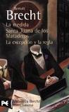 La Medida / Santa Juana de los Mataderos / La excepción y la ... by Bertolt Brecht