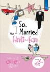 So I Married The Anti-fan by Kim Eun Jeong