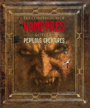 The Compendium Of Vampyres & Other Perilous Creatures