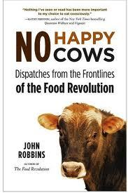 Ebook No Happy Cows: Dispatches from the Frontlines of the Food Revolution by John Robbins read!