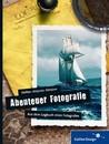 Abenteuer Fotografie. Aus dem Logbuch eines Fotografen. by Steffen Böttcher