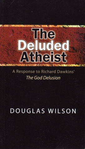 The Deluded Atheist by Douglas Wilson