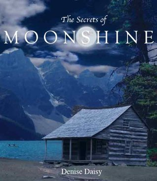 The Secrets of Moonshine by Denise Daisy