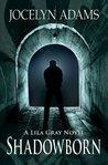 Shadowborn (Lila Gray, #2)