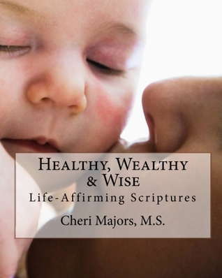 Healthy, Wealthy & Wise Life-Affirming Scriptures
