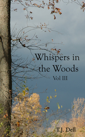 Whispers in the Woods, Vol. 3 by T.J. Dell