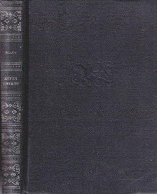 The Plays of Anton Chekov by Anton Chekhov