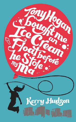 Ebook Tony Hogan Bought Me an Ice-cream Float Before He Stole My Ma by Kerry Hudson PDF!
