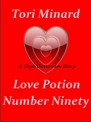 Love Potion Number Ninety by Tori Minard