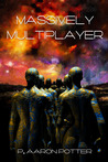Massively Multiplayer by P. Aaron Potter