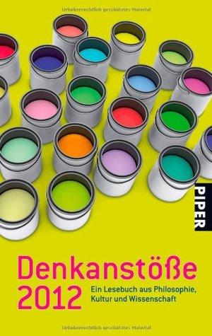 Denkanstöße 2012: Ein Lesebuch aus Philosophie, Kultur und Wissenschaft.
