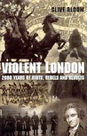 Violent London: 2000 Years Of Riots, Rebels And Revolts