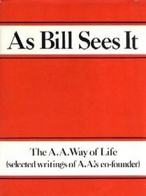 As Bill Sees It by Bill W.