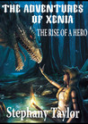 The Adventures Of Xenia - The Rise of a Hero (#1)