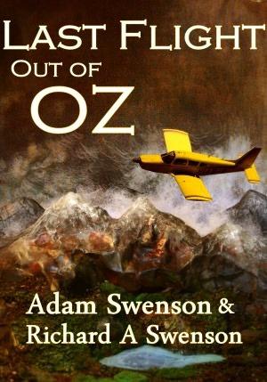 Last Flight Out Of Oz by Adam Swenson
