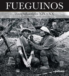 Fueguinos: Fotografias Siglos XIX y XX: Imagenes E Imaginarios del Fin del Mundo
