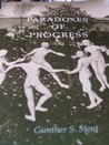 Paradoxes of Progress: Their Birth, Life, Death