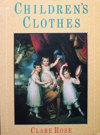 Children's Clothes Since 1750 by Clare Rose