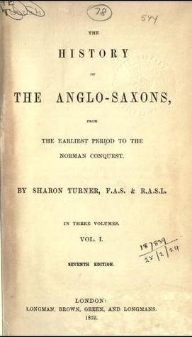 The History of the Anglo-Saxons, from the Earliest Period to the Norman Conquest. Volume I