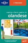 Capire e farsi capire in olandese (Lonely Planet i frasari)