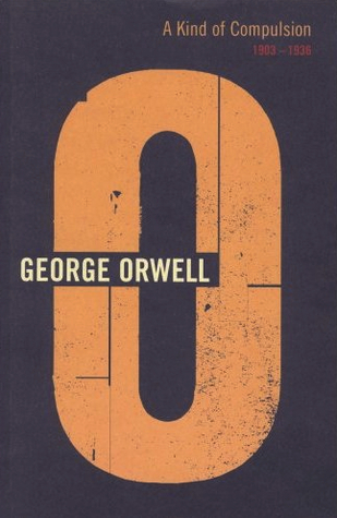 A Kind of Compulsion: 1903-1936 (The Complete Works of George Orwell, Vol. 10)