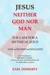 Jesus: Neither God Nor Man - The Case For A Mythical Jesus
