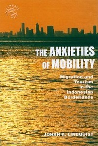 The Anxieties of Mobility: Migration and Tourism in the Indonesian Borderlands