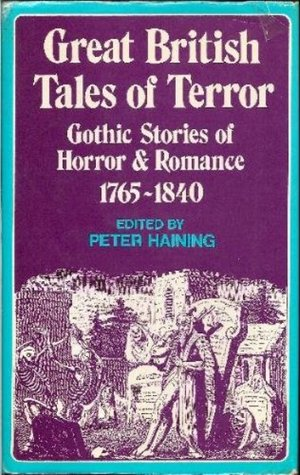 Great British Tales of Terror: Gothic Stories of Horror and Romance, 1765-1840